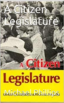 A Citizen Legislature by [Phillips, Michael, Callenbach, Ernest]