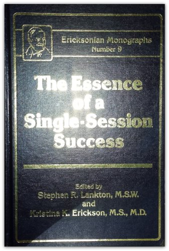 Essence Of A Single Session Success (Ericksonian Monographs, No 9)