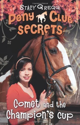 Comet and the Champion's Cup (Pony Club Secrets, Book 5) by Gregg, Stacy (2008)
