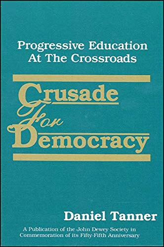 Crusade for Democracy: Progressive Education at the Crossroads (SUNY series, The Philosophy of Education), Tanner, Daniel