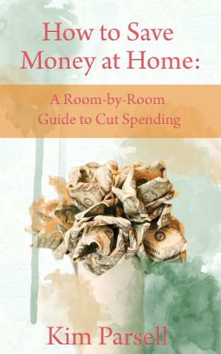 How to Save Money at Home: A Room-by-Room Guide to Cut Spending by [Parsell, Kim]