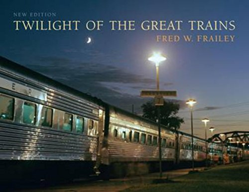 (Twilight of the Great Trains, Expanded Edition (Railroads Past and Present))