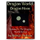 Dragon World: Dragon Moon (The Dragon World Series)