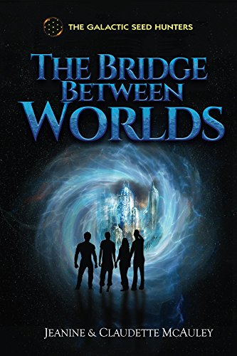The Galactic Seed Hunters: The Bridge Between Worlds by [McAuley, Jeanine and Claudette]