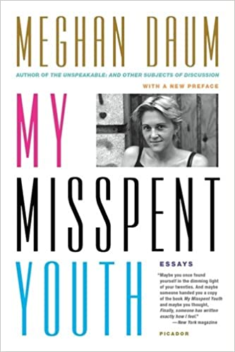 my misspent youth essays meghan daum com  my misspent youth essays meghan daum 9781250067654 com books