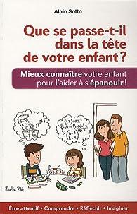 Que se passe-t-il dans la tête de votre enfant ? par Alain Sotto