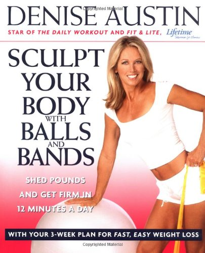 Sculpt Your Body with Balls and Bands: Shed Pounds and Get Firm in 12 Minutes a Day (With Your 3-Week Plan for Fast, Easy Weight (Bands Balls)