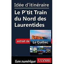 Idée d'itinéraire - Le P'tit Train du Nord des Laurentides (French Edition)