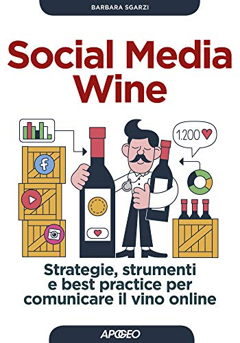 Social Media Wine: Strategie, strumenti e best practice per comunicare il vino online (Italian Edition)