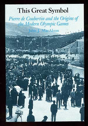 This Great Symbol: Pierre De Coubertin and the Origins of the Modern Olympic Games