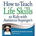 How to Teach Life Skills to Kids with Autism or Asperger's Hörbuch von Jennifer McIlwee Myers Gesprochen von: Leigh Ashman