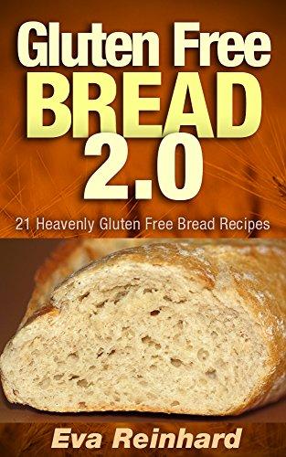 Gluten Free Bread 2.0: 21 Heavenly Gluten Free Bread Recipes (Baking, Celiac Disease, Gluten Intolerance) by [Reinhard, Eva]