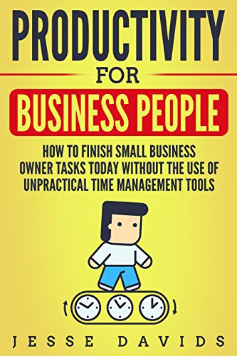 [Best] Productivity for Business People: How to Finish Small Business Owner Tasks Today Without the Use of<br />[T.X.T]