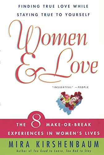 Women & Love: Finding True Love While Staying True to Yourself: The Eight Make-Or-Break Experiences in Women's Lives (Too Good To Leave Too Bad To Stay)