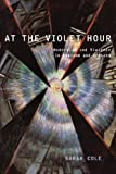 At the Violet Hour : Modernism and Violence in England and Ireland, Cole, Sarah, 0199389063