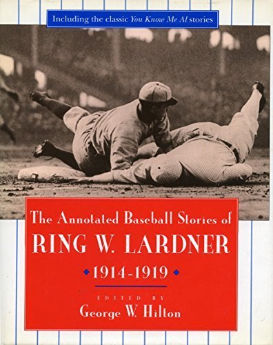 The Annotated Baseball Stories of Ring W. Lardner, 1914-1919 by Ring Lardner - Mall Stanford Store Stanford