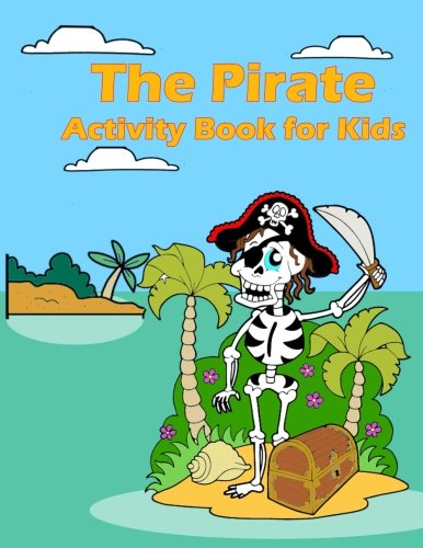 The Pirate Activity Book for Kids:: Many Funny Activites for Kids Ages 3-8 in The Pirate Theme, Dot to Dot, Color by Number, Coloring Pages, Maze, How to Draw Pirate and Picture Matching (Volume 3) ()