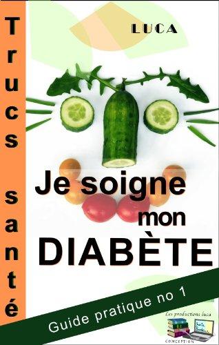 Je soigne mon diabète Trucs Santé (Guide Pratique t. 1) (French Edition)