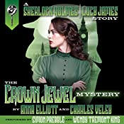 The Crown Jewel Mystery: A Sherlock Holmes and Lucy James Mystery, Book 4 | Anna Elliott, Charles Veley