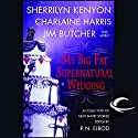 My Big Fat Supernatural Wedding Audiobook by Sherrilyn Kenyon, Charlaine Harris, Jim Butcher, Eileen Stevens Narrated by Nancy Wu, Christian Rummel, Elisabeth Rodgers, Gayle Hendrix, Jonathan Davis