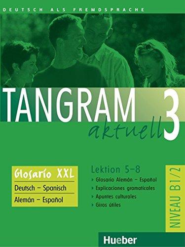 Tangram aktuell 3 – Lektion 5–8: Deutsch als Fremdsprache / Glosario XXL alemán-español