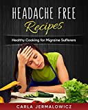 Headache Free Recipes: Healthy Cooking for Migraine Sufferers