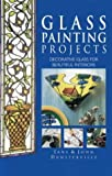 img - for Glass Painting Projects: Decorative Glass for Beautiful Interiors by Jane Dunsterville (2001-07-26) book / textbook / text book