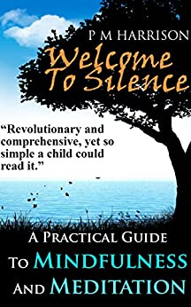 Welcome To Silence: A Practical Guide To Mindfulness And Meditation by [The Daily Meditation]