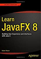 Learn JavaFX 8: Building User Experience and Interfaces with Java 8 Front Cover