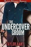 The Undercover Groom: Bachelor Billionaire Romances