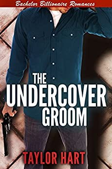 The Undercover Groom: Bachelor Billionaire Romances by [Hart, Taylor]