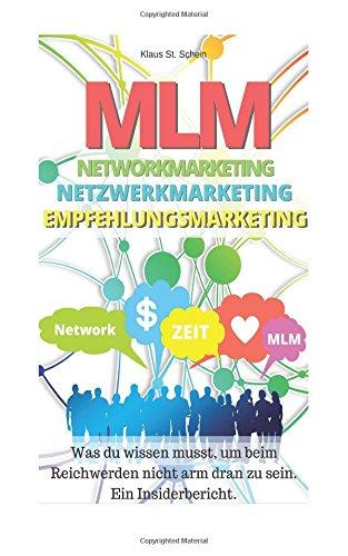 MLM Network Marketing Netzwerkmarketing Empfehlungsmarketing: Was du wissen musst, um beim Reichwerden nicht arm dran zu sein. Ein Insiderbericht.