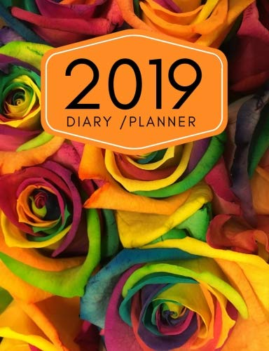 2019 Diary Planner: Page A Day (365 Pages) Daily Diary / Planner, Calendar Schedule Organizer for Daily, Weekly & Monthly Goals  (2019 diary day per page) Floral Roses Cover