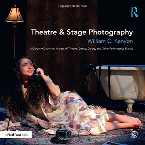 Theatre & Stage Photography: A Guide to Capturing Images of Theatre, Dance, Opera, and Other Performance Events (Americas Best Event Photography)