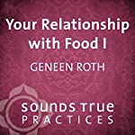 Your Relationship with Food, Vol. I: An Embodiment Meditation | Geneen Roth