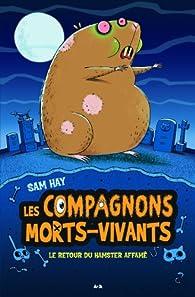 Les compagnons morts-vivants, tome 1 : Le retour du hamster affamé par Sam Hay