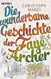 Die wundersame Geschichte der Faye Archer: Roman