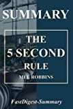 A Complete Summary of The 5 Second Rule: Transform your Life, Work, and Confidence with Everyday Courage The 5 Second Rule is a book written by Mel Robbins. The book was written as result of one woman's life transformation because of the techniques e...