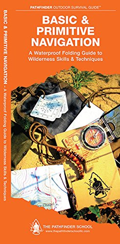Basic & Primitive Navigation: A Waterproof Folding Guide to Wilderness Skills & Techniques (Pathfinder Outdoor Survival Guide Series)