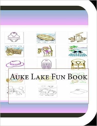 Auke Lake Fun Book: A Fun and Educational Book About Auke Lake