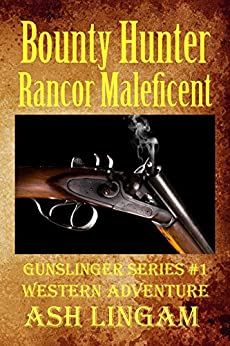 Bounty Hunter Rancor Maleficent: Western Adventure (Gunslinger Series Book 1) by [Lingam, Ash]