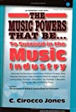 The Music Powers That Be... to Succeed in the Music Industry: 'music Powers'