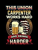 #9: This Union Carpenter Works Hard And Drinks Harder: Funny Journal, Blank Lined Journal Notebook, 8.5 x 11 (Journals To Write In)