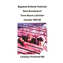 Bapteme Enfants Festivals Nain-Nunatsiavut Terre Neuve Labrador Canada 1965-66 (Albums Photos t. 2) (French Edition)