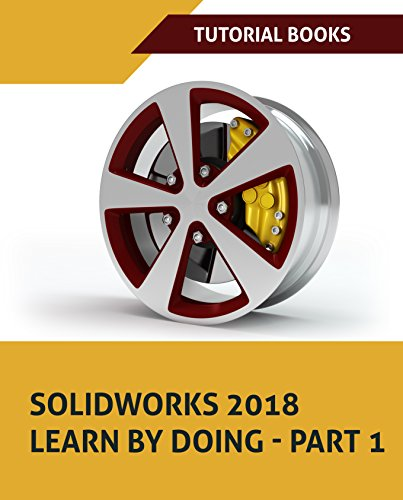 (SOLIDWORKS 2018 Learn by doing - Part 1: Parts, Assembly, Drawings, and Sheet metal)