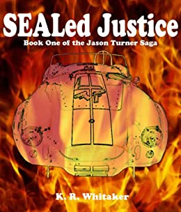 SEALed Justice - Book One Of The Jason Turner Saga by [Whitaker, K. R.]