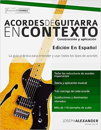Acordes de guitarra en contexto: Construcción y aplicación: Amazon.es: Mr Joseph Alexander, Mr E. Gustavo Bustos: Libros
