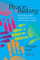 Peacemaking: Practicing at the Intersection of Law and Human Conflict