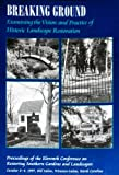 Breaking Ground : Examining the Vision and Practice of Historic Landscape Restoration, Restoring Southern Gardens and Landscape Conference Staff, 1879704064