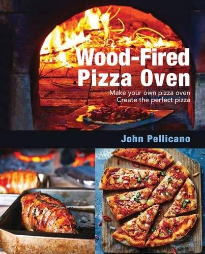 Wood-Fired Pizza Oven: Make Your Own Pizza Oven Create the Perfect Pizza